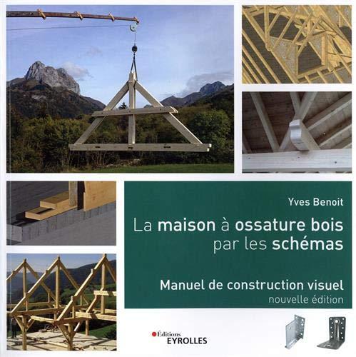 La maison à ossature bois par les schémas: Manuel de construction visuel