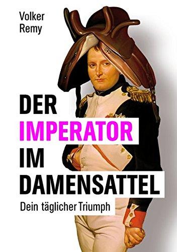 Der Imperator im Damensattel: Dein täglicher Triumph