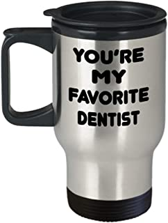 Dentist Gifts Insulated Travel Mug - You Are My Favorite - For Mom and Dad Cup for Coffee or Tea Your Lover ak8959