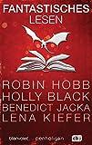 Fantastisches Lesen: Ausgewählte Leseproben von Robin Hobb, Holly Black, Benedict Jacka, Lena Kiefer u.v.m.
