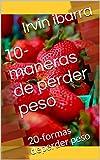 10- Alimentos que ayudan a perder peso: 20 formas para perder peso