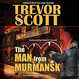 The Man from Murmansk      Karl Adams Espionage Thriller Series, Book 1              By:                                                                                                                                 Trevor Scott                               Narrated by:                                                                                                                                 Daniel F. Purcell                      Length: 6 hrs and 46 mins     3 ratings     Overall 4.3