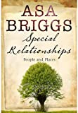 Special Relationships: People and Places - Asa Briggs
