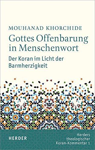 Gottes Offenbarung in Menschenwort: Der Koran im Licht der Barmherzigkeit (Herders Theologischer Koran-Kommentar)