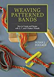 Weaving Patterned Bands: How to Create and Design with 5, 7 and 9 Pattern Threads: How to Create and Design with 5, 7, and 9 Pattern Threads - Susan J. Foulkes