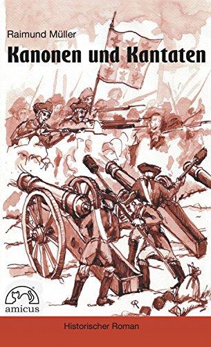 Kanonen und Kantaten: Historischer Roman