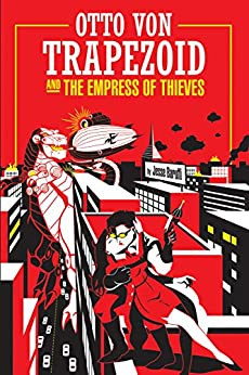 Otto Von Trapezoid and the Empress of Thieves by [Jesse Baruffi]
