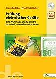 Prüfung elektrischer Geräte. Eine Prüfanweisung für elektrotechnisch unterwiesene Personen (de-Fachwissen) - Klaus Bödeker
