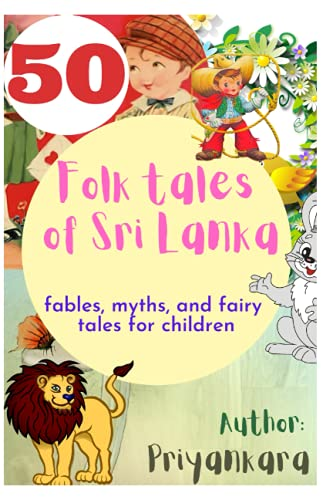 50 Folk Tales of Sir Lanka: Fables, Myths and Fairy Tales for Children
