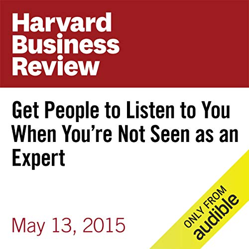 Get People to Listen to You When You're Not Seen as an Expert copertina