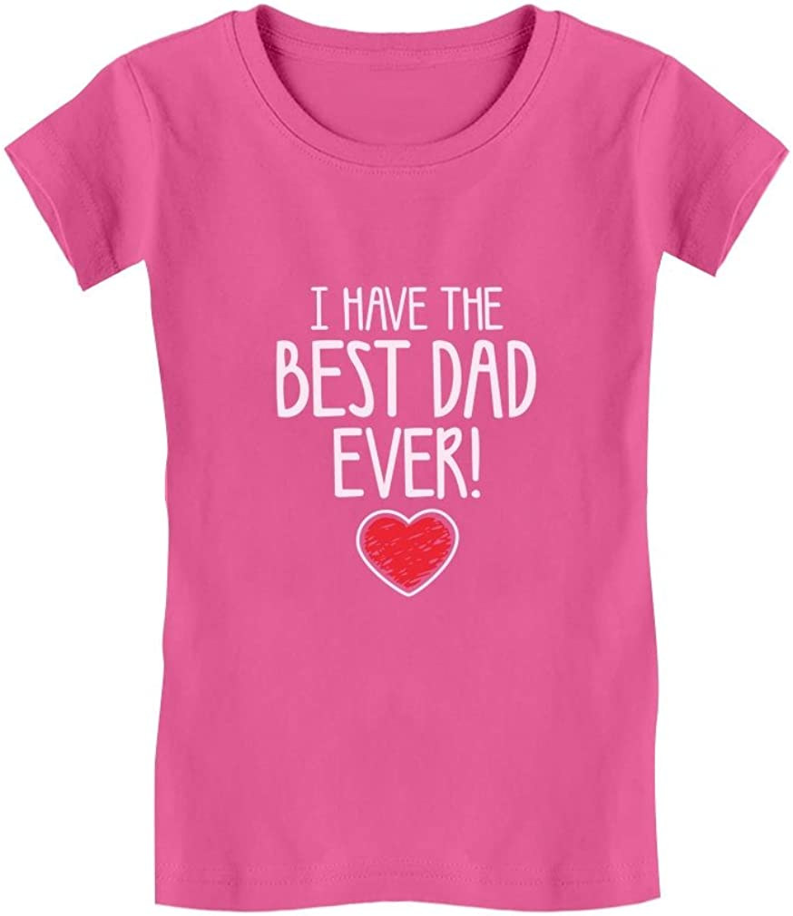 I Have The Best Dad Ever Toddler Kids Girls' Fitted T-Shirt