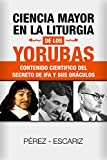 CIENCIA MAYOR EN LA LITURGIA DE LOS YORUBAS: Contenido...