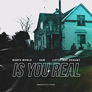 Is You Real (feat. Sam & Lottoboy Shauny)