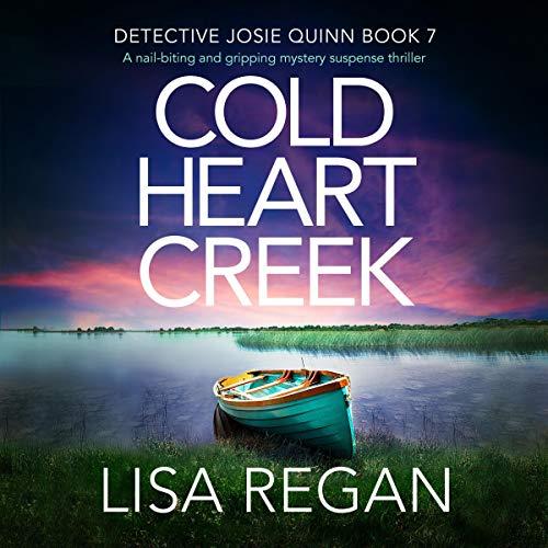 Cold Heart Creek: Detective Josie Quinn, Book 7