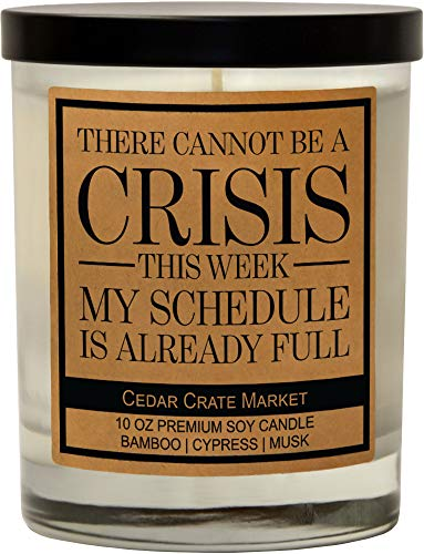 There Cannot Be A Crisis This Week My Schedule is Full, Kraft Label Scented Soy Candle, Bamboo, Cypress, Musk, 10 Oz. Glass Jar Candle, Made in The USA, Decorative Candles, Funny and Sassy Gifts