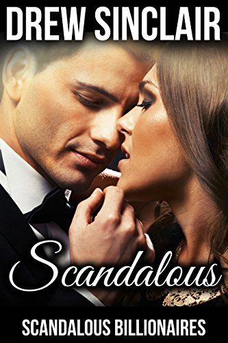 Scandalous: Scandalous Billionaires (The Scandalous Billionaires Collection Book 1)