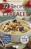 72 RECETAS PARA PREPARAR CON CEREALES: Ideales para incluir en tu menú diario (Colección Cocina Fácil & Práctica nº 38)