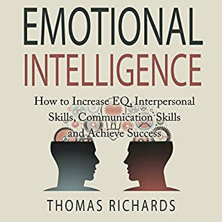 Emotional Intelligence: How to Increase EQ, Interpersonal Skills, Communication Skills and Achieve Success audiobook cover art