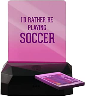 I'd Rather Be Playing Soccer - LED Rechargeable USB Edge Lit Sign