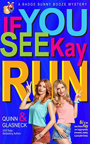 If You See Kay Run: A Badge Bunny Booze Humorous Mystery (The Badge Bunny Booze Mystery Collection Book 1)