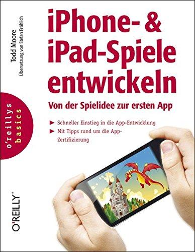 iPhone- & iPad-Spiele entwickeln: Von der Spielidee zur ersten App (oreilly basics)