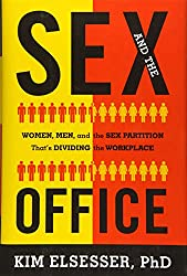 Sex and the Office: Women, Men, and the Sex Partition That\'s Dividing the Workplace