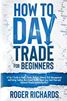 How to Day Trade for Beginners: A 2-in-1 Guide to Stocks, Forex, Options, Futures, Risk Management and Swing Trading. Be a Smart Trader, Boost your Cash Flow and Generate Passive Income Quickly!