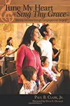 Tune My Heart to Sing Thy Grace: Worship Renewal Through Congregational Singing