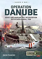 Operation Danube: Soviet and Warsaw Pact Intervention in Czechoslovakia, 1968 (Europe at War)