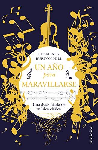 Un año para maravillarse: Una dosis diaria de música clásica (Indicios no ficción)