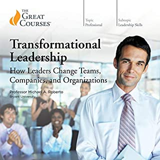 Transformational Leadership: How Leaders Change Teams, Companies, and Organizations                   By:                                                                                                                                 Michael A. Roberto,                                                                                        The Great Courses                               Narrated by:                                                                                                                                 Michael A. Roberto                      Length: 12 hrs and 38 mins     1,050 ratings     Overall 4.4