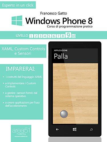 Windows Phone 8. Corso di programmazione pratico. Livello 9: XAML, Custom Controls e sensori (Esperto in un click) (Italian Edition)