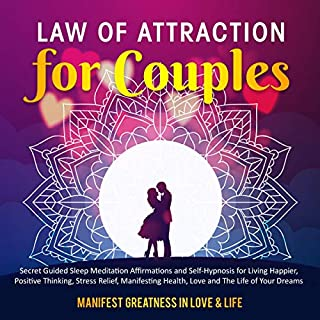Law of Attraction for Couples     Secret Guided Sleep Meditation Affirmations and Self-Hypnosis for Living Happier, Positive Thinking, Stress Relief, Manifesting Health, Love and the Life of Your Dreams              By:                                                                                                                                 Manifest Greatness in Love and Life                               Narrated by:                                                                                                                                 Adam Greco                      Length: 3 hrs and 2 mins     Not rated yet     Overall 0.0