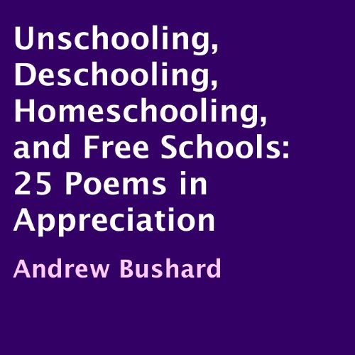 Unschooling, Deschooling, Homeschooling, and Free Schools audiobook cover art