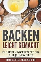 Backen leicht gemacht: Die besten Backrezepte für alle Jahreszeiten. (German Edition)