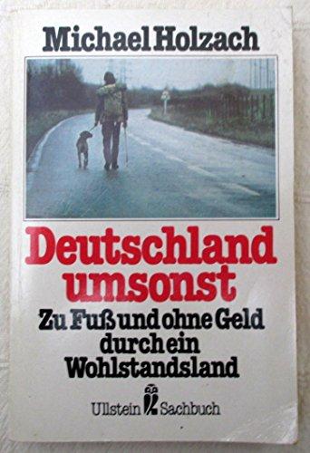 Deutschland umsonst : Zu Fuß u. ohne Geld durch e. Wohlstandsland