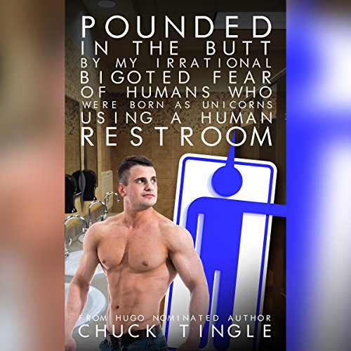 Pounded in the Butt by My Irrational Bigoted Fear of Humans Who Were Born as Unicorns Using a Human Restroom audiobook cover art