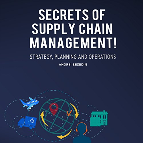 Secrets of Supply Chain Management!: Strategy, Planning and Operations! audiobook cover art