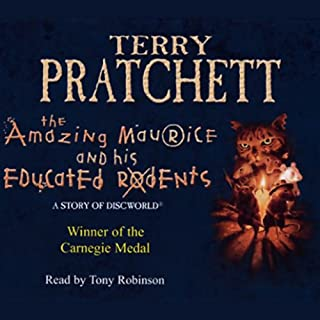 The Amazing Maurice and his Educated Rodents     Discworld Book 28, (Discworld Childrens Book 1)              By:                                                                                                                                 Terry Pratchett                               Narrated by:                                                                                                                                 Tony Robinson                      Length: 3 hrs and 7 mins     4 ratings     Overall 4.8