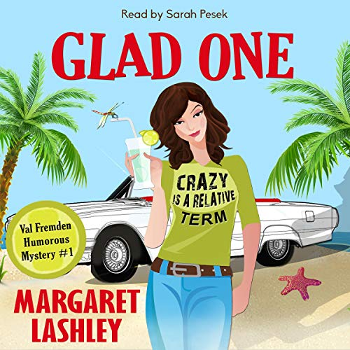 Glad One: Crazy Is a Relative Term Audiobook By Margaret Lashley cover art