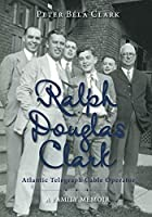 Ralph Douglas Clark - Atlantic Telegraph Cable Operator: A Family Memoir