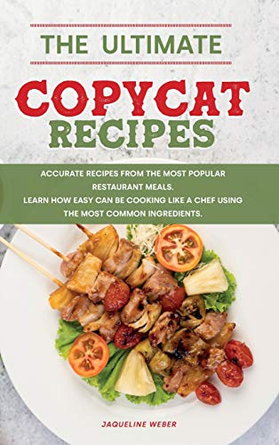 The Ultimate Copycat Recipes: For beginners and advanced, enjoy new and updated recipes. Many amazing and mouth-watering recipes from Chipotle, Olive Garden, Applebee's and More.