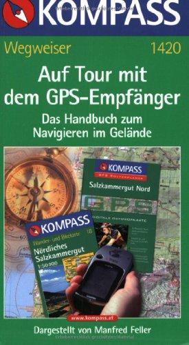 Auf Tour mit dem GPS-Empfänger: Das Handbuch zum Navigieren im Gelände