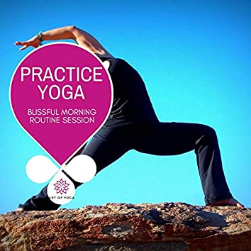 Practice Yoga - Blissful Morning Routine Session