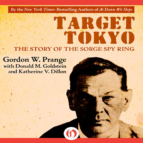Target Tokyo     The Story of the Sorge Spy Ring              By:                                                                                                                                 Gordon Prange,                                                                                        Donald M. Goldstein,                                                                                        Katherine V. Dillon                               Narrated by:                                                                                                                                 David Rapkin                      Length: 20 hrs and 25 mins     29 ratings     Overall 4.3