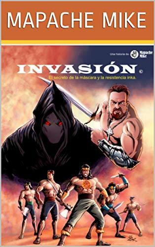 Invasión: El Secreto de la Máscara y la Resistencia Inka (1) (Spanish Edition)