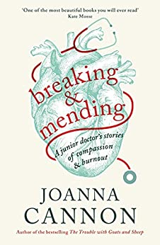 Breaking & Mending: A junior doctor's stories of compassion & burnout (Wellcome Collection) by [Joanna Cannon]