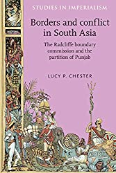 Borders and conflict in South Asia: The Radcliffe Boundary Commission and the partition of Punjab (Studies in Imperialism, 78)