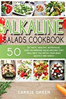 Alkaline Salads Cookbook: 50 tasty, healthy, nutritious, easy-to-prepare salad recipes that will help you detox your body quickly and easily