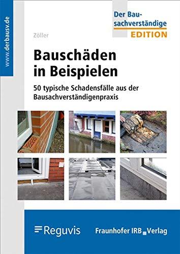 Bauschäden in Beispielen: 50 typische Schadensfälle aus der Bausachverständigenpraxis. (Edition Der Bausachverständige)